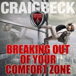 Breaking Out of Your Comfort Zone by  Craig Beck audiobook