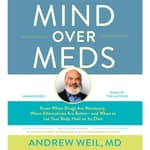 Mind Over Meds by  Andrew Weil MD audiobook
