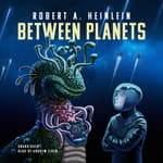 Between Planets by  Robert A. Heinlein audiobook