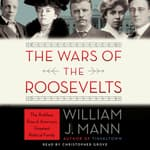 The Wars of the Roosevelts by  William J. Mann audiobook
