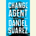 Change Agent by  Daniel Suarez audiobook