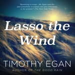 Lasso the Wind by  Timothy Egan audiobook