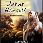 Jesus Himself by  Andrew Murray audiobook