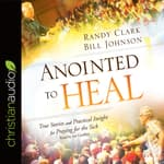 Anointed to Heal by  Randy Clark audiobook