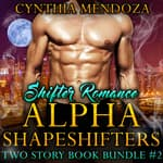 Shifter Romance: Alpha Shapeshifters Two Story Book Bundle #2  by  Cynthia Mendoza audiobook