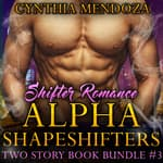 Shifter Romance: Alpha Shapeshifters - Two Story Book Bundle #3 by  Cynthia Mendoza audiobook