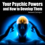 Your Psychic Powers and How to Develop Them by  Hereward Carrington audiobook