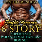 Shifter Romance: 6 Story Super-sized Paranormal Fantasy Box Set by  Cynthia Mendoza audiobook