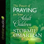 The Power of Praying for Your Adult Children by  Stormie Omartian audiobook