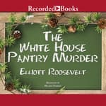 The White House Pantry Murder by  Elliott Roosevelt audiobook