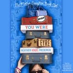 Wish You Were Eyre by  Heather Vogel Frederick audiobook