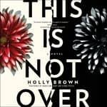 This Is Not Over by  Holly Brown audiobook