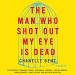 The Man Who Shot Out My Eye Is Dead by  Chanelle Benz audiobook