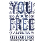You Are Free by  Rebekah Lyons audiobook