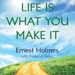 Life is What You Make It by  Ernest Holmes audiobook