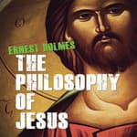 The Philosophy Jesus by  Ernest Holmes audiobook