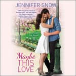 Maybe This Love by  Jennifer  Snow audiobook
