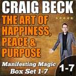 The Art of Happiness, Peace & Purpose: Manifesting Magic Complete Box Set by  Craig Beck audiobook
