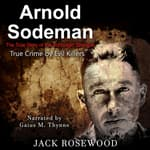 Arnold Sodeman: The True Story of the Schoolgirl Strangler by  Jack Rosewood audiobook