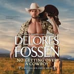 No Getting Over a Cowboy by  Delores Fossen audiobook