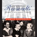 Upstairs at the Roosevelts' by  Curtis Roosevelt audiobook