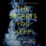 The Secrets You Keep by  Kate White audiobook