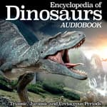 Encyclopedia of Dinosaurs: Triassic, Jurassic and Cretaceous Periods by  My Ebook Publishing House audiobook