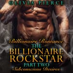 Billionaire Romance: The Billionaire Rockstar Part 2: Subconscious Desires (Alpha Billionaire Romance, Contemporary Romance) by  Olivia Pierce audiobook