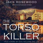 Richard Cottingham: The True Story of The Torso Killer by  Jack Rosewood audiobook