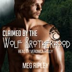 Claimed By The Wolf Brotherhood  by  Meg Ripley audiobook