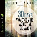 30 Days to Overcoming Addictive Behavior by  Dr. Tony Evans audiobook