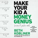 Make Your Kid A Money Genius (Even If You're Not) by  Beth Kobliner audiobook