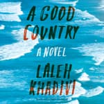 A Good Country by  Laleh Khadivi audiobook