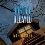 Justice Delayed by  Marti Green audiobook