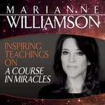 Inspiring Teachings on A Course in Miracles by  Marianne Williamson audiobook