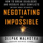 Negotiating the Impossible by  Deepak Malhotra audiobook