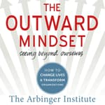 The Outward Mindset by  the Arbinger Institute audiobook