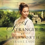 A Stranger at Fellsworth by  Sarah E. Ladd audiobook