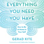 Everything You Need You Have by  Gerad Kite audiobook