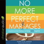 No More Perfect Marriages by  Jill Savage audiobook