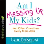 Am I Messing Up My Kids? by  Lysa TerKeurst audiobook