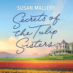 Secrets of the Tulip Sisters by  Susan Mallery audiobook