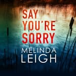Say You're Sorry by  Melinda Leigh audiobook
