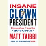 Insane Clown President by  Matt Taibbi audiobook