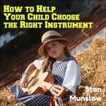 How To Help Your Child Choose The Right Instrument by  Stan Munslow audiobook