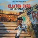 Clayton Byrd Goes Underground by  Rita Williams-Garcia audiobook
