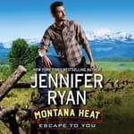 Montana Heat: Escape to You by  Jennifer Ryan audiobook