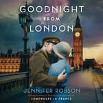 Goodnight from London by  Jennifer Robson audiobook