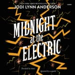 Midnight at the Electric by  Jodi Lynn Anderson audiobook