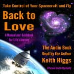 Take Control of Your Spacecraft and Fly Back to Love by  Keith Higgs audiobook